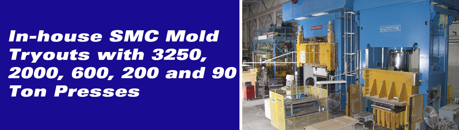 In-house SMC Mold Tryouts with 3250, 2000, 600, 200 and 90 Ton Presses