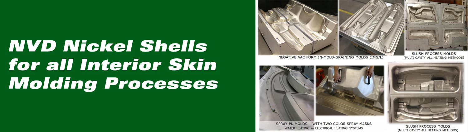 NVD Nickels Shells for all Interior Skin Molding Prcoesses