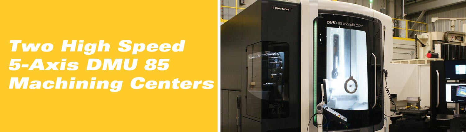 Two High Speed 5-Axis DMU 85 Machining Centers