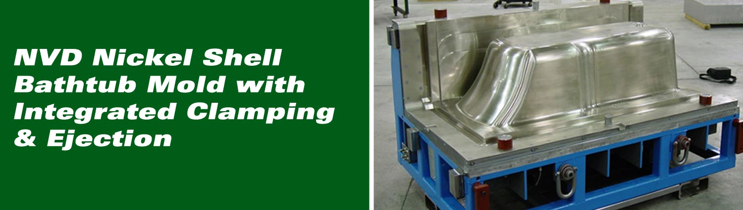 NVD Nickel Shell Batchtub Mold with Integrated Clamping & Ejection